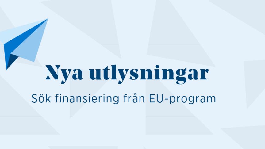 Sök finansiering från EU-program - nya utlysningar