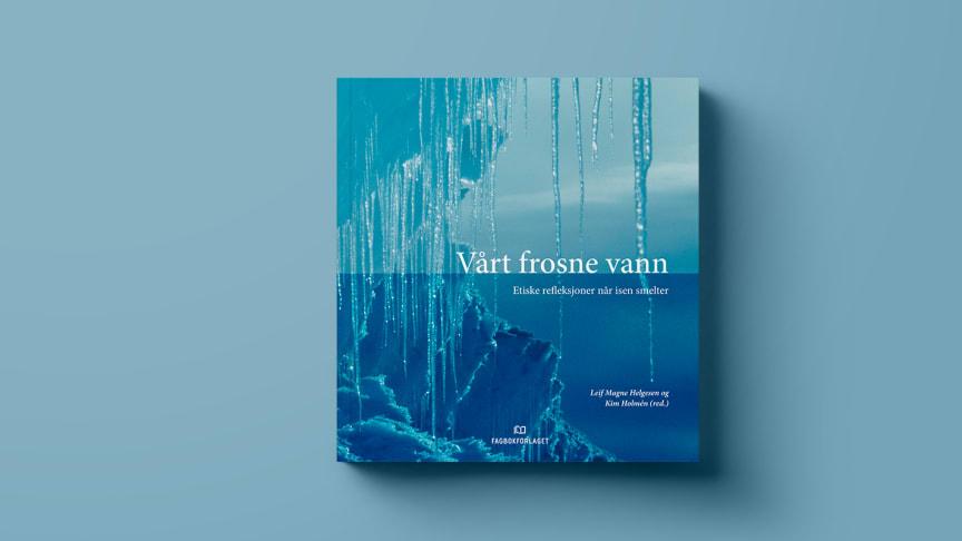 Ny bok: Vårt frosne vann – Etiske refleksjoner når isen smelter.