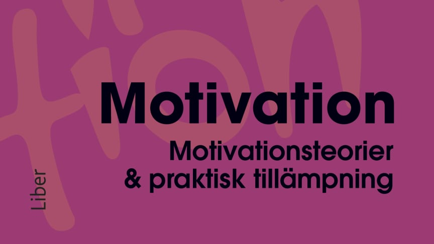 Motivation – Motivationsteorier & praktisk tillämpning