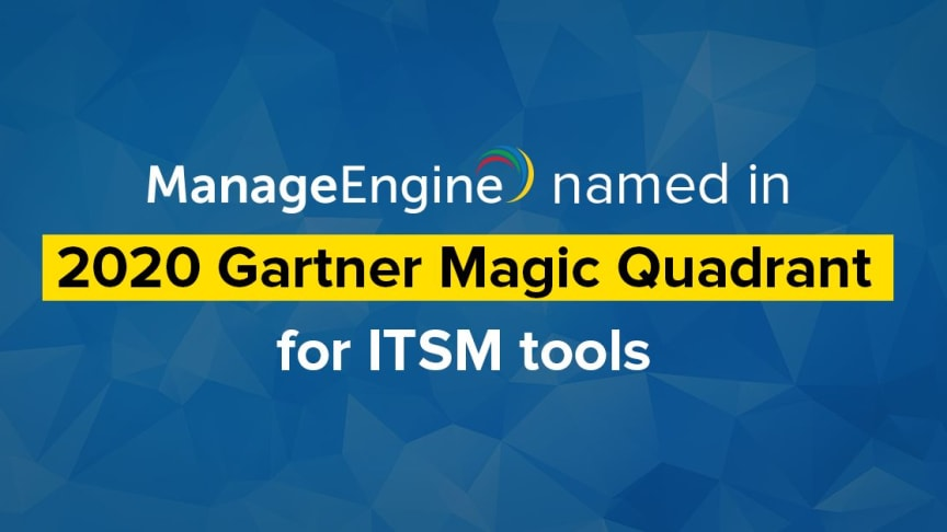 ManageEngine placerar sig i 2020 Gartner Magic Quadrant for IT Service Management Tools
