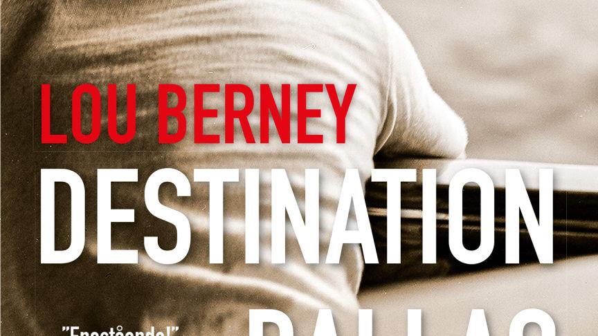DESTINATION DALLAS af Lou Berney