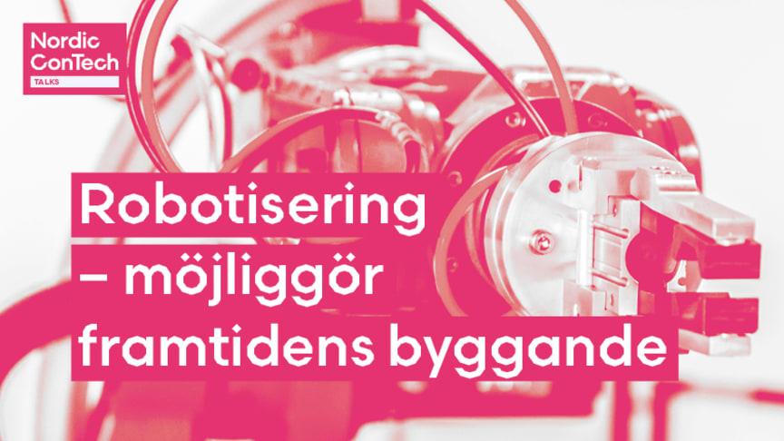 Nordic ConTech Talks – Robotisering möjliggör framtidens byggande