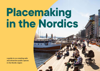 Placemaking in the Nordics - a guide to co-creating safe and attractive public spaces in the Nordic region