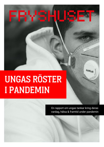 Ungas röster i pandemin – en rapport om ungas tankar kring vardag, hälsa och framtid under pandemin