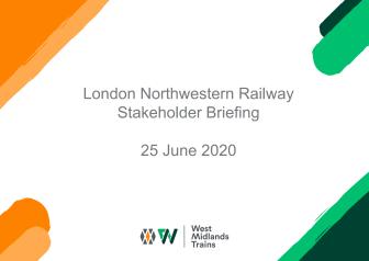 London Northwestern Railway: Stakeholder Briefing - June 2020