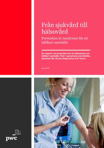 Från sjukvård till hälsovård. Prevention är medicinen för ett hållbart samhälle. Rapport 2019.