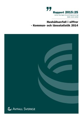 Avfall Sverige, rapport 2015:25. Hushållsavfall i siffror. Kommun- och länsstatistik 2014.