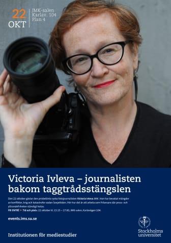 Affisch: Victoria Ivleva - journalisten bakom taggtrådsstängslen