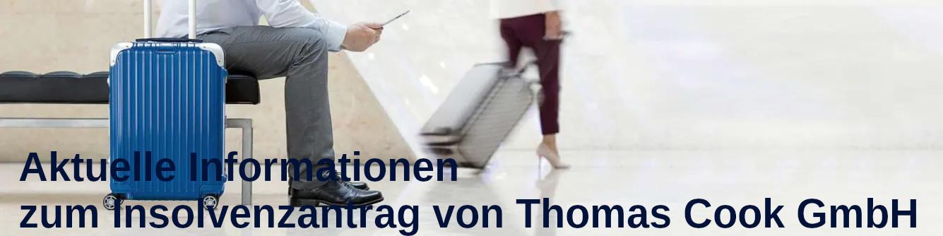 Aktuelle Informationen zum Insolvenzantrag von Thomas Cook GmbH