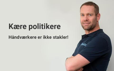 Kære politikere, håndværkere er IKKE stakler!