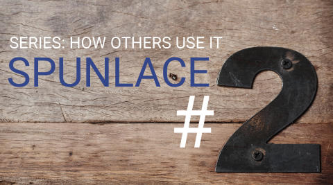 #2 SPUNLACE - Series: How other industries use it