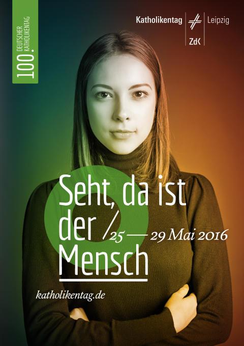 """""""Seht, da ist der Mensch"""" – Der 100. Deutsche Katholikentag findet vom 25. bis 29. Mai 2016 in Leipzig statt"""