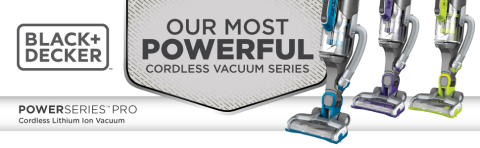 BLACK+DECKER™ Introduces POWERSERIES™ Pro Cordless Vacuums