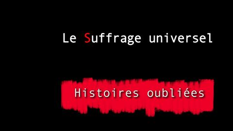 HISTOIRES OUBLIEES 1 : LE SUFFRAGE UNIVERSEL