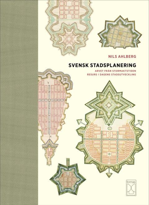 SVENSK STADSPLANERING - Arvet från stormaktstiden–resurs i dagens stadsutveckling. Ny bok från Forskningsrådet Formas