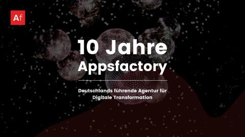 Appsfactory feiert 10-jähriges Firmenjubiläum: Starkes Wachstum mit über 600 Digitalprojekten, 190 Mitarbeitern und 4 Standorten