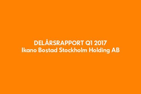 Ikano Bostad Stockholm Holding AB (publ) Delårsrapport 1 januari-31 mars 2017