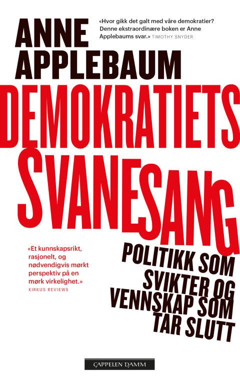 Autoritære ledere trenger folk som kan oppmuntre til opprør eller gi et kupp vind i seilene, skriver Anne Applebaum i sin nye bok om demokratiets svanesang