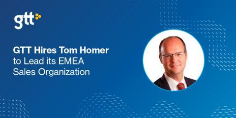 GTT anställer Tom Homer till att leda EMEA-försäljningsorganisation