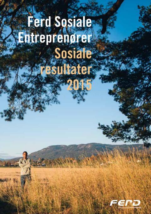 Resultatrapport 2015 for Ferd Sosiale Entreprenører