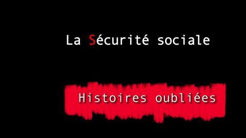 HISTOIRES OUBLIEES 3 : LA SECURITE SOCIALE