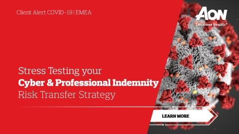 Client Alert COVID-19 | EMEA: Stress Testing your Cyber & Professional Indemnity Risk Transfer Strategy