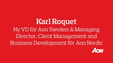 Karl Roquet tillträder som ny VD för Aon Sweden AB och som Managing Director, Client Management and Business Development för Aon Nordic.