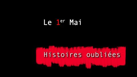 HISTOIRES OUBLIEES 5 : LE 1er MAI