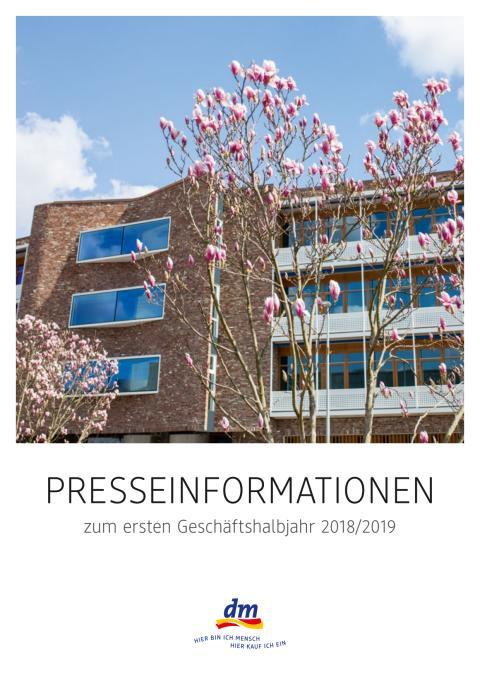 Presseinformationen zum ersten Geschäftshalbjahr 2018/2019 dm-drogerie markt