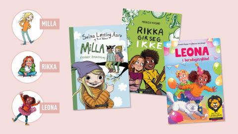 Tre populære og tidsriktige barnebokserier med tøffe jenter i hovedrollene. Møt Rikka, Milla og Leona!
