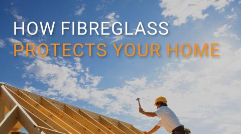 How fibreglass protects your house!