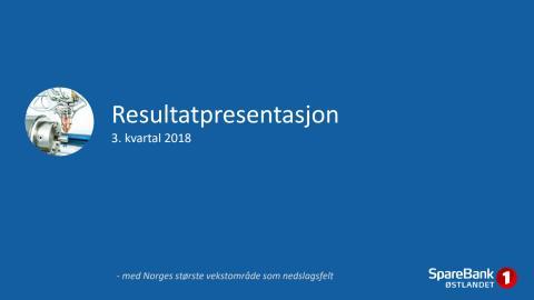 Presentasjon 3. kvartal 2018 SpareBank 1 Østlandet