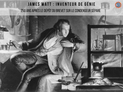 James Watt : 250 ans après le dépôt du brevet sur le condenseur séparé