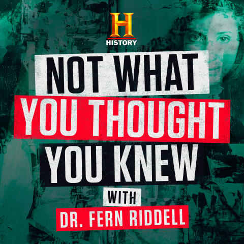 NOT WHAT YOU THOUGHT YOU KNEW_HISTORY PODCAST_DR FERN RIDDELL
