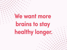 We want more brains to stay healthy longer