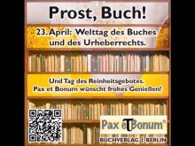Prost, Buch! 23. April:  Welttag des Buches und des Urheberrechts. Und Tag des Reinheitsgebotes. Pax et Bonum wünscht frohes Genießen!