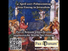 Am 9. April 2017- Palmsonntag. Jesu Einzug in Jerusalem - Pax et Bonum