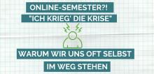 """Einladung zum kostenfreien Webinar: Online-Semester?! """"Ich krieg' die Krise"""" - Warum wir uns oft selbst im Weg stehen."""