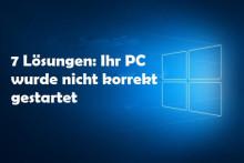 7 Lösungen: Ihr PC wurde nicht korrekt gestartet