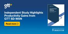 Uafhængig undersøgelse fremhæver produktivitetsgevinster ved GTT SD-WAN