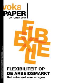 Voka paper oktobter 2017: flexibiliteit op de arbeidsmarkt: het antwoord voor morgen