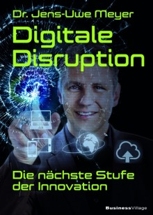 Digitale Disruption - Die nächste Stufe der Innovation
