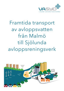 """VA SYDs rapport """"Framtida transport av avloppsvatten från Malmö till Sjölunda avloppsreningsverk."""""""