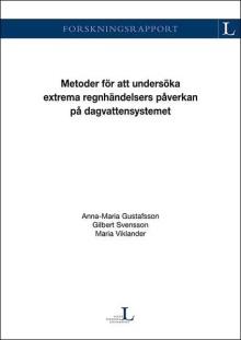 SVU-rapport C_LTU2014_27-117: Metoder för att undersöka extrema regnhändelsers påverkan på dagvattensystemet (Rörnät & klimat)