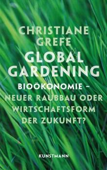 Global Gardening - Bioökonomie - Neuer Raubbau oder Wirtschaftsform der Zukunft?