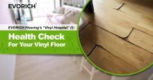 """EVORICH Flooring's """"Vinyl Hospital"""" (I): Health Check For Your Vinyl Floor"""