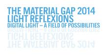 The Material Gap 2014: LIGHT REFLEXIONS Digital Light – a Field of Possibilities?