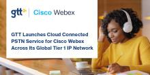 GTT lancerer Cloud Connected PSTN-tjeneste til Cisco Webex på tværs af sit globale Tier 1 IP-netværk
