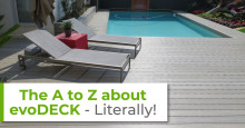 The A to Z about evoDECK Outdoor Decking – Literally!
