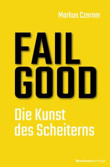 FAIL GOOD - Die Kunst des Scheiterns